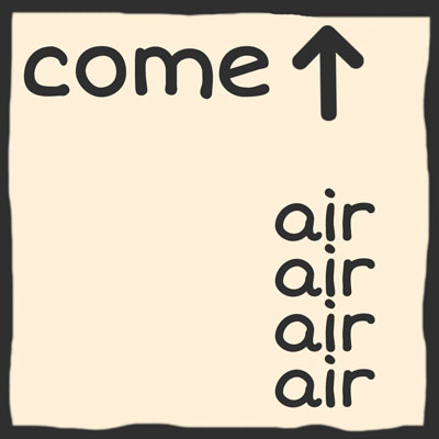 Come Up For Air